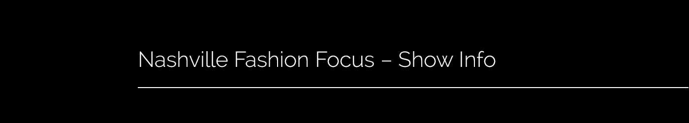 Nashville Fashion Focus - Show Info