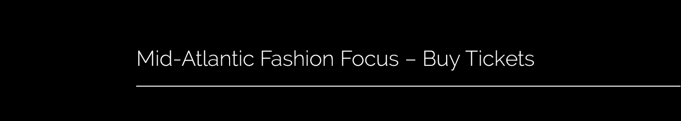 Mid-Atlantic Fashion Focus - Buy Tickets