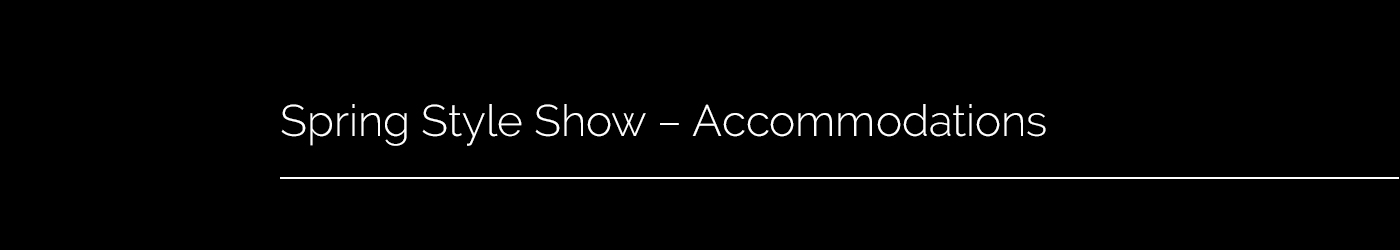 Spring Style Show - Accommodations